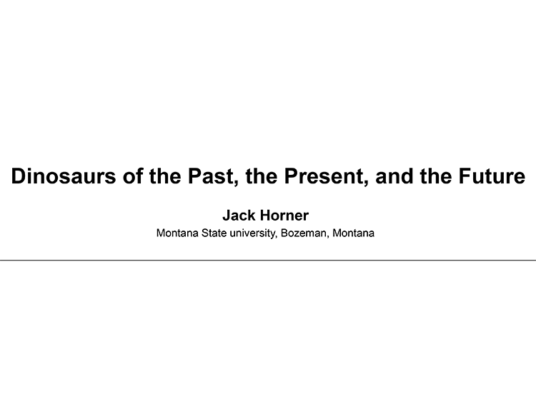 Plenary: DINOSAURS OF THE PAST, THE PRESENT, AND THE FUTURE